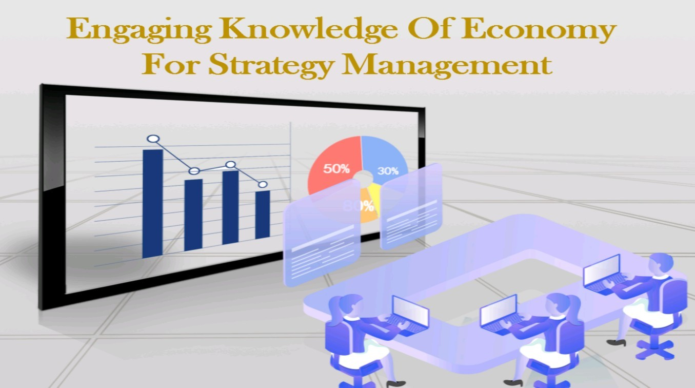 Engaging Knowledge Of Economy For Strategy Management