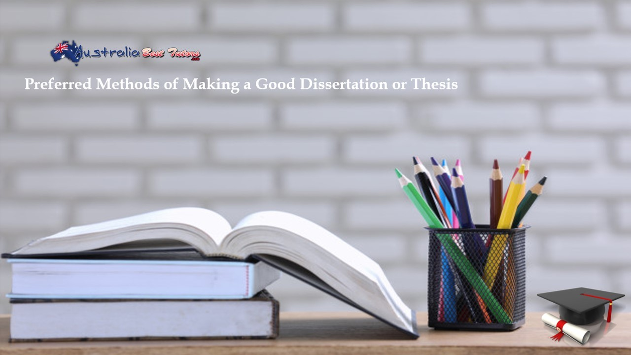 Preferred methods of making a good dissertation or thesis